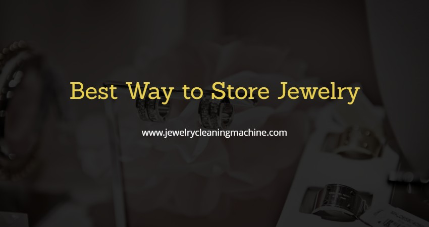 Best Way to Store Jewelry
