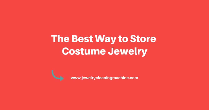 Best Way to Store Costume Jewelry