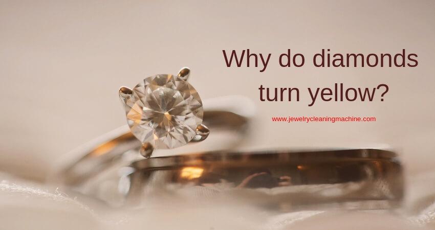 Why do diamonds turn yellow?